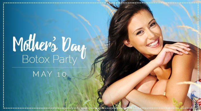 Join Us for a Mother's Day Botox Party on May 10th